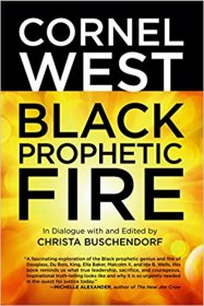 Black Prophetic Fire by Cornel West and Christa Buschendorf, editor - Paperback