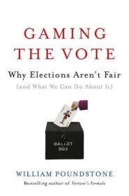 Gaming the Vote : Why Elections Aren't Fair by William Poundstone - Hardcover Nonfiction
