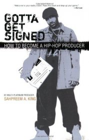 Gotta Get Signed : Becoming a Hip-Hop Producer by Sahpreem A. King - Paperback