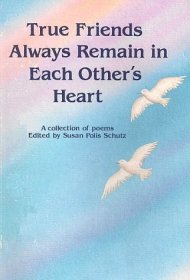 True Friends Always Remain in Each Other's Heart : Poems by Susan Polis Schultz