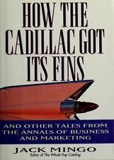 How the Cadillac Got Its Fins by Jack Mingo - Hardcover Business Nonfiction