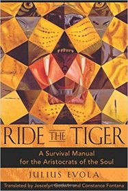 Ride the Tiger : A Survival Manual for the Aristocrats of the Soul by Julius Evola - Hardcover