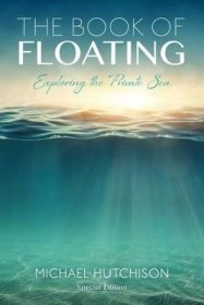 The Book of Floating : Exploring the Private Sea (Consciousness Classics) 3rd Edition by Michael Hutchison - Paperback