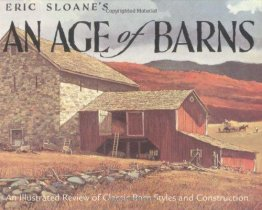 Eric Sloane's An Age of Barns : An Illustrated Review of Classic Barn Styles and Construction - Paperback