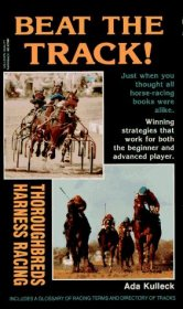 Beat the Track! Winning Strategies for both Thoroughbreds and Harness Racing by Ada Kulleck