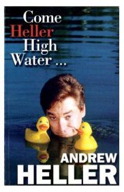 Come Heller High Water by Andrew Heller - Collected Columns in Paperback