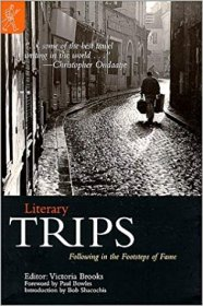 Literary Trips : Following in the Footsteps of Fame by Victoria Brooks, editor - Paperback