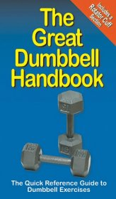 The Great Dumbbell Handbook : Illustrated Quick Reference Guide - Paperback