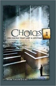 Choices : Decisions That Last a Lifetime by Tom Saunders - Paperback USED Like New