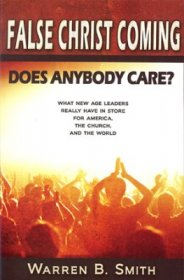 False Christ Coming : Does Anybody Care? by Warren B. Smith - Paperback Nonfiction