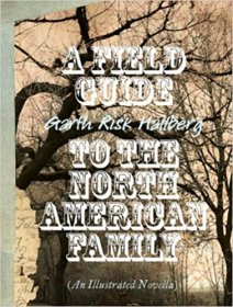 A Field Guide to the North American Family : An Illustrated Novella by Garth Risk Hallberg - Hardcover Fiction