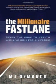 The Millionaire Fastlane : Crack the Code to Wealth and Live Rich for a Lifetime by MJ DeMarco - Paperback