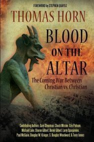 Blood on the Altar : The Coming War Between Christian vs. Christian by Thomas Horn - Paperback