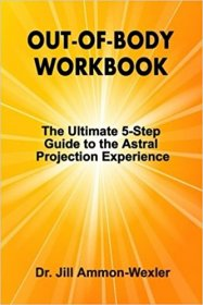 Out-of-Body Workbook: The Ultimate 5-Step Guide to the Astral Projection Experience by Dr. Jill Ammon-Wexler - Paperback Nonfiction