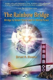 The Rainbow Bridge : Inner Peace and World Peace by Brent N. Hunter - Paperback