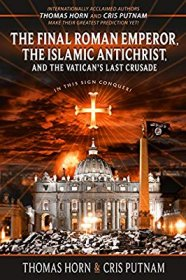 The Final Roman Emperor, the Islamic Antichrist, and the Vatican's Last Crusade by Thomas Horn and Cris Putnam - Paperback