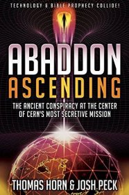 Abaddon Ascending : The Ancient Conspiracy at the Center of CERN'S Most Secretive Mission by Thomas Horn and Josh Peck - Paperback