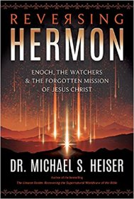 Reversing Hermon : Enoch, the Watchers, and the Forgotten Mission of Jesus Christ by Michael S. Heiser - Paperback