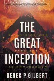 The Great Inception : Satan's Psyops from Eden to Armageddon by Derek P. Gilbert - Paperback