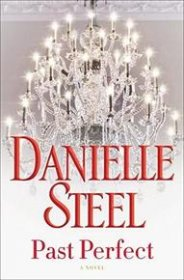 Past Perfect : A Novel by Danielle Steel - Hardcover Family Saga