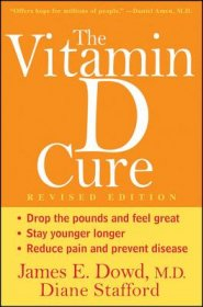 The Vitamin D Cure by Dr. James E. Dowd, M.D. and Diane Stafford - Paperback Wellness