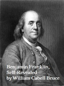 Benjamin Franklin, Self-Revealved by William Cabell Bruce - Paperback REPRODUCTION Biography