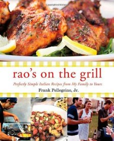 Rao's on the Grill : Italian Recipes from My Family by Frank Pellegrino, Jr. - Hardcover Cookbook