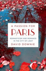 A Passion for Paris by David Downie - Hardcover Nonfiction