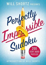Will Shortz Presents Perfectly Impossible Sudoku - 200 Very Hard Puzzles - Softcover