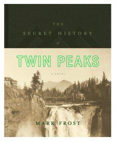The Secret History of Twin Peaks : A Novel by Mark Frost - Hardcover