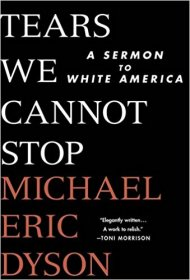 Tears We Cannot Stop : A Sermon to White America by Michael Eric Dyson - Hardcover