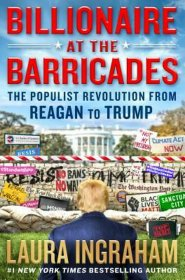 Billionaire at the Barricades : The Populist Revolution from Reagan to Trump by Laura Ingraham - Hardcover Politics