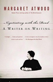 Negotiating with the Dead : A Writer on Writing by Margaret Atwood - Paperback
