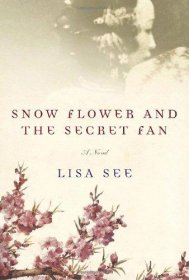 Snow Flower and the Secret Fan by Lisa See - Hardcover Literary Fiction
