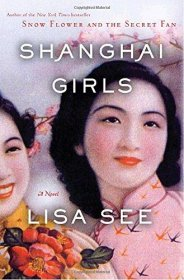 Shanghai Girls : A Novel by Lisa See - Hardcover Literary Fiction