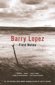 Field Notes : Stories by Barry Lopez - Paperback