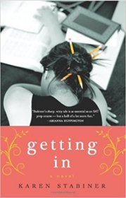 Getting In : A Novel in Trade Paperback by Karen Stabiner