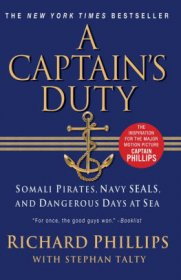 A Captain's Duty : Somali Pirates and Dangerous Days at Sea by Richard Phillips - Paperback Memoir