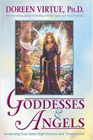 "Goddesses & Angels : Awakening Your Inner High-Priestess and ""Source-eress"" by Doreen Virtue, Ph.D. - Paperback Nonfiction"