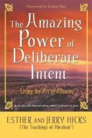 The Amazing Power of Deliberate Intent : Living the Art of Allowing by Esther Hicks and Jerry Hicks - Paperback