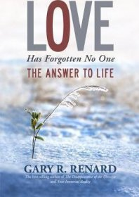 Love Has Forgotten No One: The Answer to Life by Gary R. Renard - Paperback Nonfiction