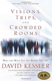 Visions, Trips, and Crowded Rooms : Who and What You See Before You Die by David Kessler - Paperback Nonfiction