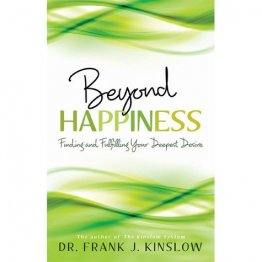 Beyond Happiness : Finding and Fulfilling Your Deepest Desire by Dr. Frank Kinslow - Paperback