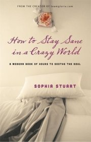 How to Stay Sane in a Crazy World by Sophia Stuart - Hardcover Nonfiction