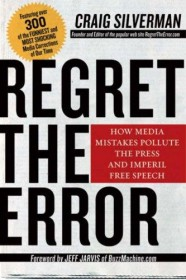 Regret the Error : How Media Mistakes Pollute the Press and Imperil Free Speech by Craig Silverman and Jeff Jarvis Hardcover