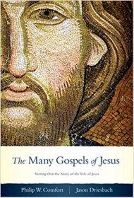 The Many Gospels of Jesus : Sorting Out the Story of the Life of Jesus by Philip W. Comfort and Jason Driesbach Hardcover