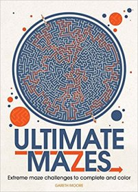 Ultimate Mazes : Extreme Maze Challenges to Complete and Color by Gareth Moore - Paperback