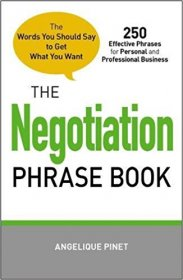 The Negotiation Phrase Book : The Words You Should Say to Get What You Want by Angelique Pinet - Paperback