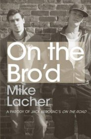 On the Bro'd : A Parody of Jack Kerouac's On the Road by Mike Lacher - Paperback