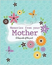 Memories from your Mother : A Keepsake of the Past - Deluxe Hardcover Scrapbook